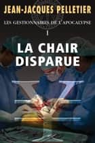 Chair disparue (La) - Les Gestionnaires de l'apocalypse -1 ebook by Jean-Jacques Pelletier