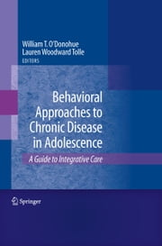 Behavioral Approaches to Chronic Disease in Adolescence - A Guide to Integrative Care ebook by Lauren Tolle