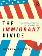The Immigrant Divide ebook by Susan Eckstein