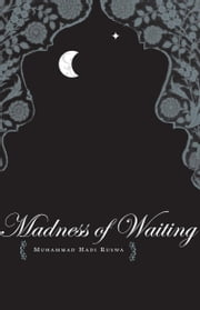 The Madness of Waiting ebook by Muhammad Hadi Ruswa,Krupa Shandilya,Taimoor Shahid