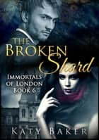 The Broken Shard - Immortals of London, #6 ebook by Katy Baker