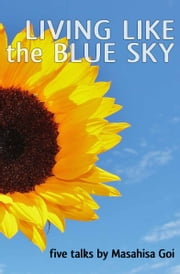 Living Like the Blue Sky ebook by Masahisa Goi
