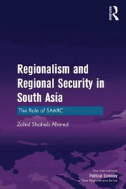Regionalism and Regional Security in South Asia - The Role of SAARC ebook by Zahid Shahab Ahmed