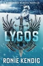 Lygos: A Discarded Heroes Novella ebook by Ronie Kendig