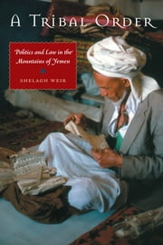 A Tribal Order - Politics and Law in the Mountains of Yemen ebook by Shelagh Weir