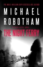 The Night Ferry ebook by Michael Robotham