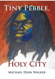 Tiny Pebble, Holy City ebook by Michael Dion Walker