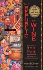The Republic of Wine - A Novel ebook by Mo Yan, Howard Goldblatt