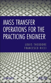 Mass Transfer Operations for the Practicing Engineer ebook by Louis Theodore,Francesco Ricci