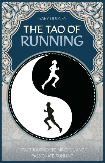 The Tao of Running - The Journey to Mindful and Passionate Running ebook by Gary Dudney