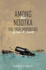 Among the Nootka - The True Adventure of John R. Jewett ebook by Gerald Stanley