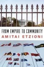 From Empire to Community - A New Approach to International Relations ebook by Amitai Etzioni