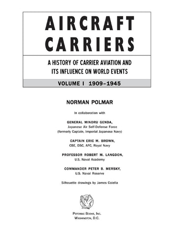 Aircraft Carriers - A History of Carrier Aviation and Its Influence on World Events, Volume I: 1909-1945 eBook by Norman Polmar