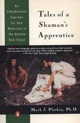 Tales of a Shaman's Apprentice - An Ethnobotanist Searches for New Medicines in the Rain Forest ebook by Mark J. Plotkin