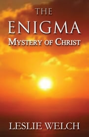 The Enigma - Mystery of Christ ebook by Leslie Welch