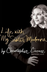 Life with My Sister Madonna ebook by Christopher Ciccone,Wendy Leigh