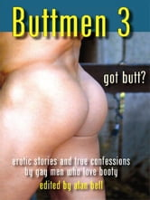 Buttmen 3: Erotic Stories and True Confessions by Gay Men Who Love Booty ebook by Bell, Alan