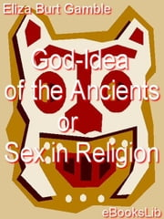 God-Idea of the Ancients ebook by Gamble, Eliza Burt