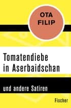 Tomatendiebe in Aserbaidschan - und andere Satiren ebook by Ota Filip