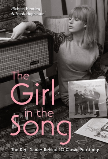 The Girl in the Song - The Real Stories Behind 50 Rock Classics ebook by Michael Heatley,Frank Hopkinson Frank Hopkinson