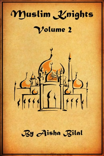Muslim Knights: Volume 2 ebook by Aisha Bilal