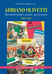 Adriano Olivetti - Movimenti politici, partiti, partitocrazia 1945-1958 ebook by Giuseppe Barbalace