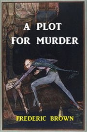 A Plot for Murder ebook by Frederic Brown