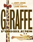 Giraffe Problems ebook by Jory John, Lane Smith