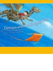 Damien And The Dragon Kite - A Pre Reader Book For Toddlers ebook by Raymond Macalino