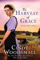 The Harvest of Grace - Book 3 in the Ada's House Amish Romance Series ebook by Cindy Woodsmall