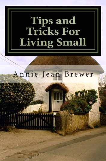 Tips and Tricks for Living Small ebook by Annie Jean Brewer