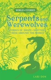 Serpents and Werewolves - Stories of Shape-Shifters from around the World ebook by Lari  Don,Francesca  Greenwood