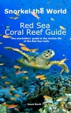 Snorkel the World: Red Sea Coral Reef Guide - The snorkellers' guide to the marine life of the Red Sea reefs e-kirjat by David Revill