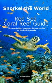 Snorkel the World: Red Sea Coral Reef Guide - The snorkellers' guide to the marine life of the Red Sea reefs ebook by David Revill