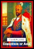 Tamerlane Conqueror of Asia ebook by Robert Grey Reynolds Jr