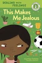 This Makes Me Jealous ebook by Courtney Carbone, Hilli Kushnir
