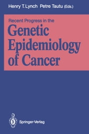 Recent Progress in the Genetic Epidemiology of Cancer ebook by Henry T. Lynch,Petre Tautu