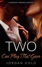 Two Can Play That Game ebook by Jordan Gold