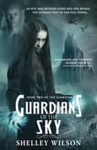 Guardians of the Sky - The Guardians, #2 ebook by Shelley Wilson