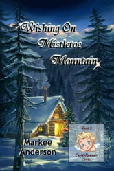 Wishing On Mistletoe Mountain ebook by Markee Anderson