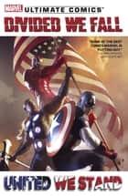 Ultimate Comics Divided We Fall, United We Stand eBook by Brian Wood, Sam Humphries, Brian Michael Bendis