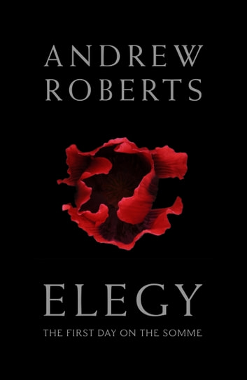 Elegy - The First Day on the Somme ebook by Andrew Roberts