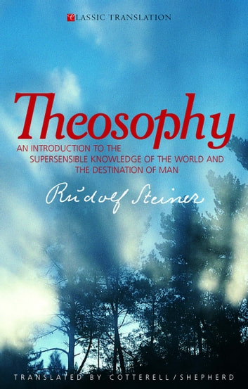 Theosophy - An Introduction to the Supersensible Knowledge of the World and the Destination of Man ebook by Rudolf Steiner