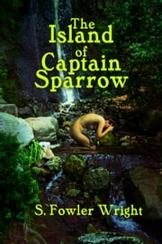 The Island of Captain Sparrow - (Annotated) ebook by S. Fowler Wright,Ron Miller