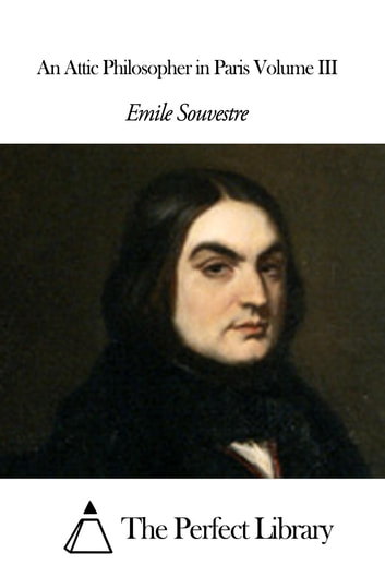 An Attic Philosopher in Paris Volume III ebook by Emile Souvestre