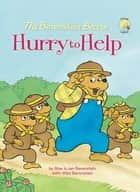 The Berenstain Bears Hurry to Help ebook by Stan Berenstain, Jan Berenstain, Mike Berenstain