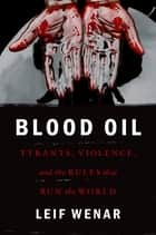 Blood Oil ebook by Leif Wenar