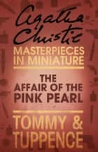 The Affair of the Pink Pearl: An Agatha Christie Short Story ebook by Agatha Christie