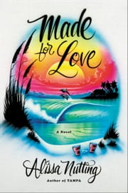 Made for Love ebook by Alissa Nutting