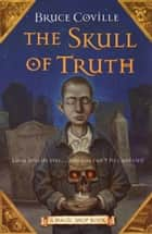 The Skull of Truth ebook by Bruce Coville, Gary A. Lippincott